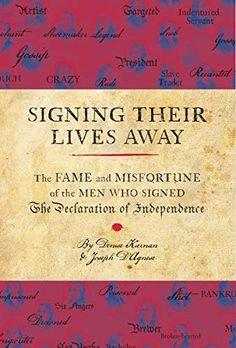 The Hardcover of the Signing Their Lives Away: The Fame and Misfortune of the Men Who Signed the Declaration of Independence by Denise Kiernan, Joseph Declaration Of Independence, Independence Hall, Book Signing, Founding Fathers, Reading Lists, Reading Nook, Family History, History Class, Nonfiction