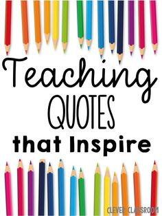Teaching quotes to inspire from Clever Classroom