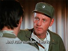 """""""Look, all I know is what they taught me at command school. There are certain rules about a war and rule number one is young men die. And rule number two is doctors can't change rule number one."""" Henry Blake"""