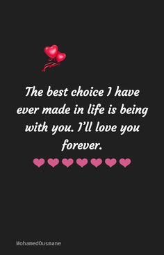 Best The best choice i have ever made in life is being with you. I& love you fo. Soulmate Love Quotes, True Love Quotes, All Quotes, Romantic Love Quotes, Best Friend Quotes, Couple Quotes, Love Quotes For Him, Faith Quotes, Love Poem For Her