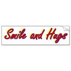 Smile and Hugs Bumper Stickers