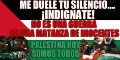 Me duele tu silencio ¡INDIGNATE!. PALESTINA HOY SOMOS TODOS.