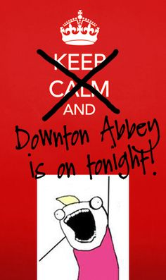 Downton Abbey is on tonight! I usually can't stand these, but this was too funny not to pin!