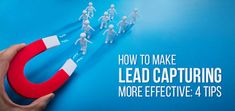 How to Make Lead Capturing More Effective: 4 Tips Fitbit, Tips, How To Make, Advice