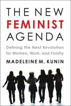 The new feminist agenda : defining the next revolution for women, work, and family / Madeleine M. Kunin.