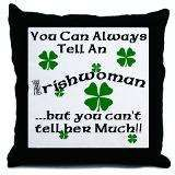 You can always tell an Irish woman... but you can't tell her much!!