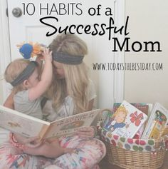 Being a mom is a job that has many ups and downs. Learn here 10 habits of a successful mom that will help you have more ups than downs.