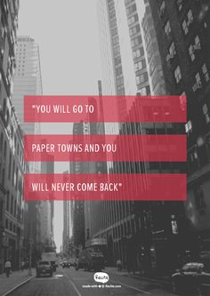 """""""you will go to paper towns and you will never come back"""" -Margo , Paper Towns"""