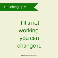 If it's not working, you can change it | coaching tip | transformation tuesday | lean in | coaching | your time to grow