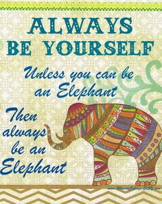 Items similar to Always Be Yourself. Unless you can be a ELEPHANT- Inspirational Animal Art - 8 x 10 Print on Etsy Elephant Quotes, Elephant Love, Elephant Art, Giraffe, Elephant Stuff, Indian Elephant, Elephant Gifts, All About Elephants, Elephants Never Forget