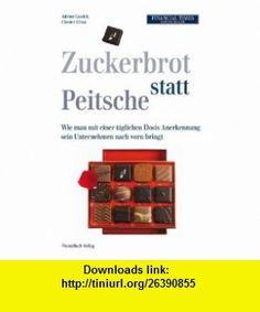 Zuckerbrot statt Peitsche! (9783898793742) Chester Elton , ISBN-10: 3898793745  , ISBN-13: 978-3898793742 ,  , tutorials , pdf , ebook , torrent , downloads , rapidshare , filesonic , hotfile , megaupload , fileserve