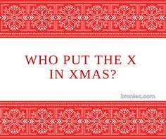 The X in Xmas is not a terrible thing. Here's why.
