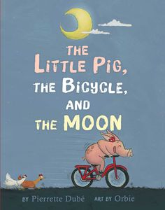 The Little Pig, the Bicycle, and the Moon by Pierette Dube; Margaret K. McElderry Books Despite the other animals doubts, Little Pig is determined to learn how to ride a bike and see the world. Pig Character, Ugly Animals, Moon Book, Books 2018, Reading Resources, Little Pigs, Children's Literature, Book Cover Design, Writing A Book