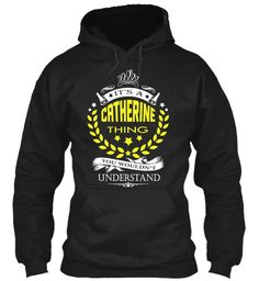 It's A Catherine Thing Name Shirt Black Sweatshirt Front