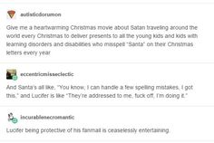 heartwarming Christmas movie about Satan<<<I want this a little too much and i am sad because i'll probably never get it without making it myself Writing A Book, Writing Tips, Writing Prompts, Writing Help, Creative Writing, Tumblr Funny, Funny Memes, Funniest Memes, Funny Cute