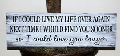 Primitive - If I could live my life over again wood sign, wedding sign, anniversary via Etsy