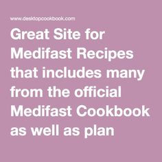 Great Site for Medifast Recipes that includes many from the official Medifast Cookbook as well as plan meal makeovers!