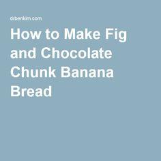 How to Make Fig and Chocolate Chunk Banana Bread