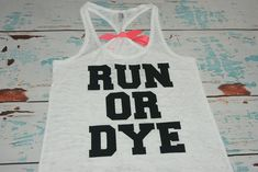 Color Run Shirt. Run Or Dye. Women's tank by strongconfidentYOU, $22.00