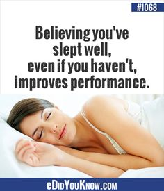 eDidYouKnow.com ►  Believing you've slept well, even if you haven't, improves performance.
