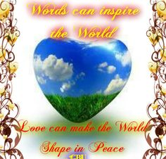 Words Love World..By:ttps://www.facebook.com/pages/DJ-Hearties-InspirationalPositive-Quotes-_/190959087651056