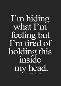 ~Sad and Scary Quotes ans Short Stories~ I'm Hiding What I'm Feeling But I'm Tired Of Holding This Inside My Head.