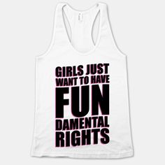 aww yeah we do! Girls Just Want To Have FUN-Damental RIghts | HUMAN