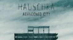 "Hauschka ""Abandoned City"""