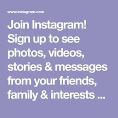 Join Instagram! Sign up to see photos, videos, stories & messages from your friends, family & interests around the world.