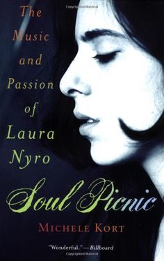 Soul Picnic: The Music and Passion of Laura Nyro: Michele Kort
