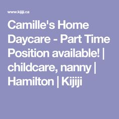 Camille's Home Daycare - Part Time Position available! | childcare, nanny | Hamilton | Kijiji
