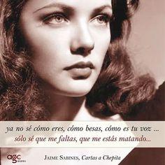 ya no se como eres, como besas, como es tu voz, solo se que me faltas, que me estas matando...Jaime Sabines.