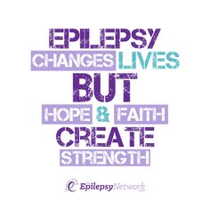 Though epilepsy changes lives, hope and faith create strength!