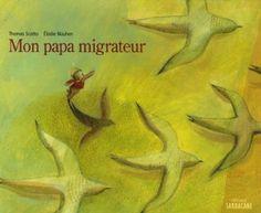 Mon papa migrateur: Amazon.fr: Thomas Scotto, Elodie Nouhen: Livres