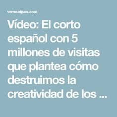 Vídeo:  El corto español con 5 millones de visitas que plantea cómo destruimos la creatividad de los niños   Verne EL PAÍS