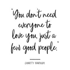 You don't need everyone to love you, just a few good people. people 8 Quotes To Live By From The Greatest Showman Quotes For Him, Be Yourself Quotes, Words Quotes, Wise Words, Sayings, Quotes On Family, Quotes Quotes, Prom Quotes, Senior Quotes