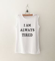 I'm always tired • Sweatshirt • jumper • crewneck • sweater • Clothes Casual Outift for • teens • movies • girls • workout • fitness • yoga • running • active wear •  women • summer • fall • spring • winter • outfit ideas • hipster • dates • school • back to school • parties • Polyvores • facebook • accessories • Tumblr Teen Grunge Fashion Graphic Tee Shirt