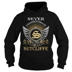 Awesome Tee Never Underestimate The Power of a SUTCLIFFE - Last Name, Surname T-Shirt T-Shirts