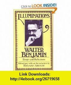 Illuminations Essays and Reflections (9780805202410) Walter Benjamin, Hannah Arendt, Harry Zohn , ISBN-10: 0805202412  , ISBN-13: 978-0805202410 ,  , tutorials , pdf , ebook , torrent , downloads , rapidshare , filesonic , hotfile , megaupload , fileserve