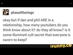 """First rule of Phan is that we don't talk about Phan. (❛ ֊ ❛"""")<<But we DO anyways ('<')"""