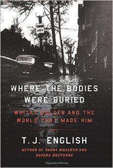 Where the Bodies Were Buried: Whitey Bulger and the World That Made Him by T. J. English