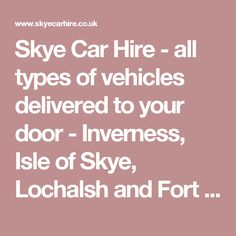 Skye Car Hire - all types of vehicles delivered to your door - Inverness, Isle of Skye, Lochalsh and Fort William