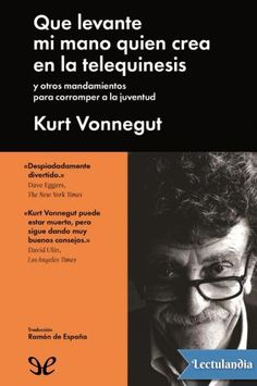 Kurt Vonnegut vuelve a la carga desde el otro mundo con este volumen que aúna la victoria de la risa y la razón crítica (dos elementos inseparables de la filosofía vonnegutiana) para demostrarnos que el indomable finado sigue gozando de una magníf...