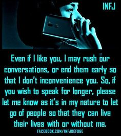 Even if I like you I may rush or end our conversation early so I don't inconvenience you.