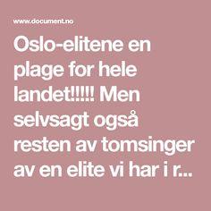 Oslo-elitene en plage for hele landet!!!!! Men selvsagt også resten av tomsinger av en elite vi har i resten av landet! En skam!!!