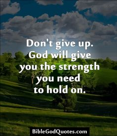 Bible Verses About Strength | God Give Me Strength Quotes http://biblegodquotes.com/dont-give-up/