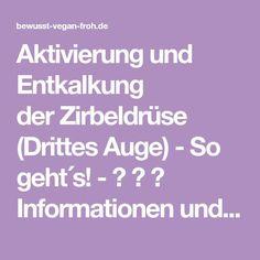 Aktivierung und Entkalkung der Zirbeldrüse (Drittes Auge) - So geht´s! - ☼ ✿ ☺ Informationen und Inspirationen für ein Bewusstes, Veganes und (F)rohes Leben ☺ ✿ ☼