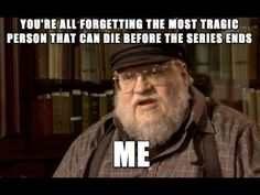 Funny pictures about Worst Thing That Can Happen To Game Of Thrones Fans. Oh, and cool pics about Worst Thing That Can Happen To Game Of Thrones Fans. Also, Worst Thing That Can Happen To Game Of Thrones Fans photos. Valar Morghulis, Valar Dohaeris, Got Memes, Funny Memes, Breaking Bad, Game Of Throne Lustig, Game Of Trone, Homo, George Rr Martin