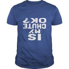 Is My Chute Ok  Funny Skydiving Tshirt