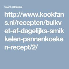 http://www.kookfans.nl/recepten/buikvet-af-dagelijks-smikkelen-pannenkoeken-recept/2/